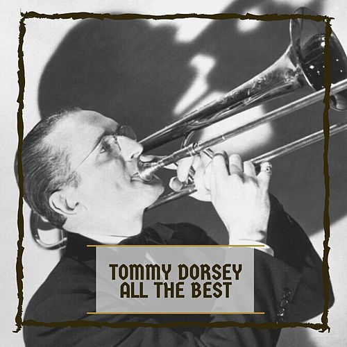 Tommy Dorsey All The Best by Tommy Dorsey