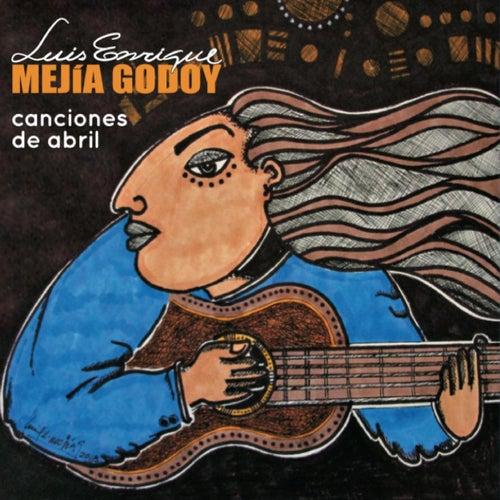 Canciones de Abril de Luis Enrique Mejia Godoy