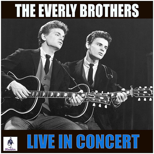 The Everly Brothers Live in Concert (Live) van The Everly Brothers