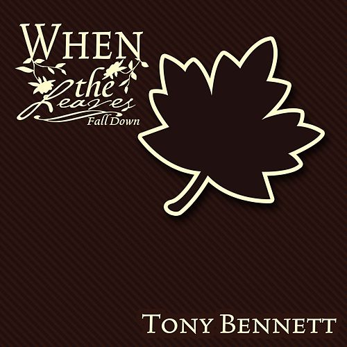 When The Leaves Fall Down von Tony Bennett