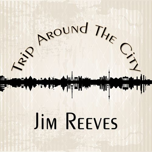 Trip Around The City by Jim Reeves