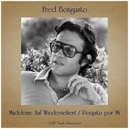 Madeleine Auf Wiedersehen! / Poquito por Mi (All Tracks Remastered) de Fred Bongusto