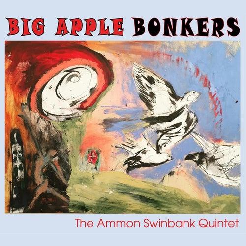 Big Apple Bonkers by The Ammon Swinbank Quintet