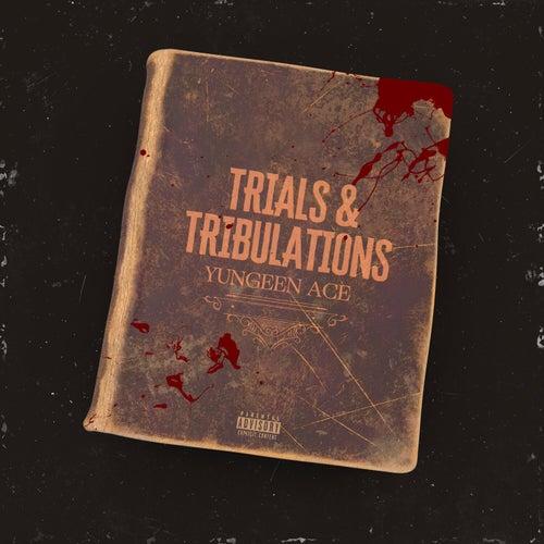 Trials & Tribulations von Yungeen Ace