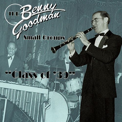 Small Groups: Class of '39 by Benny Goodman