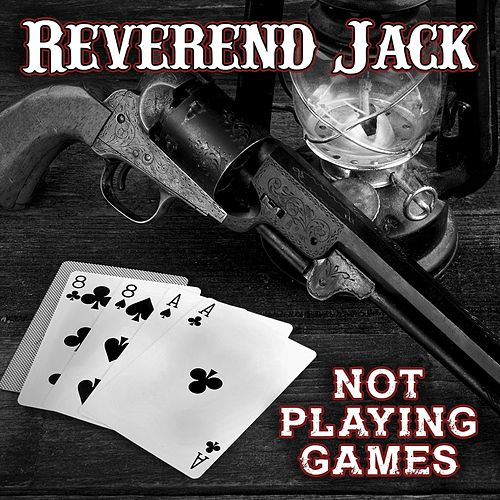 Not Playing Games de Reverend Jack