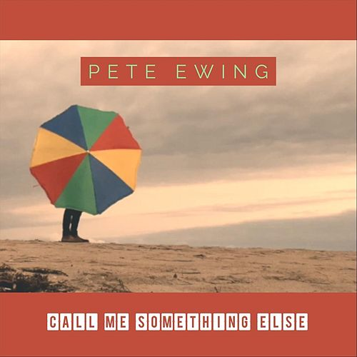 Call Me Something Else by Pete Ewing