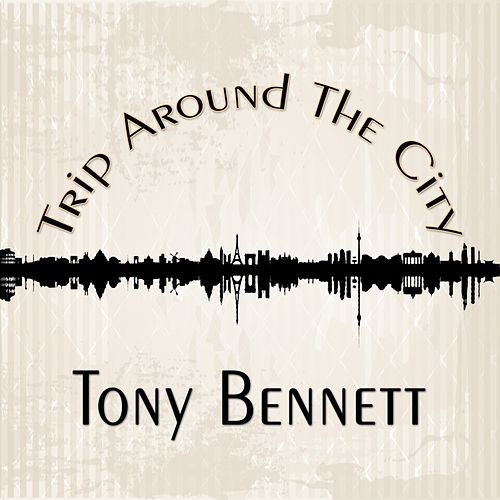 Trip Around The City de Tony Bennett