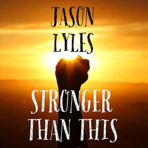 Stronger Than This by Jason Lyles