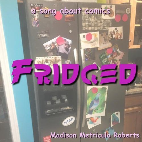 Fridged by Madison Metricula Roberts
