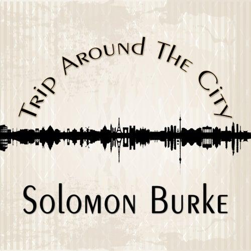 Trip Around The City by Solomon Burke