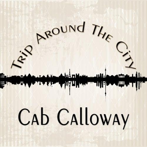 Trip Around The City de Cab Calloway