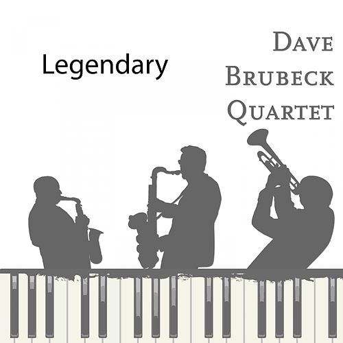 Legendary by The Dave Brubeck Quartet Dave Brubeck Quartet