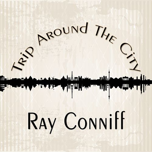 Trip Around The City by Ray Conniff