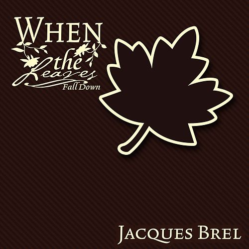 When The Leaves Fall Down by Jacques Brel