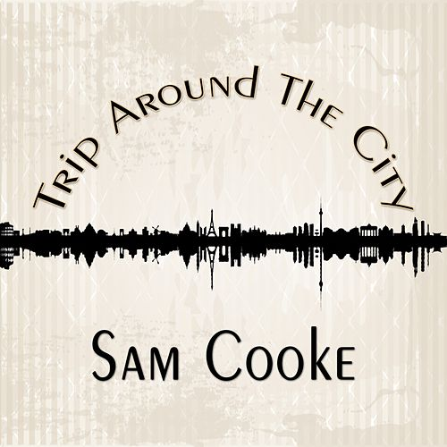 Trip Around The City de Sam Cooke