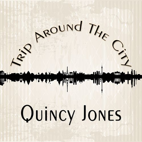 Trip Around The City de Quincy Jones