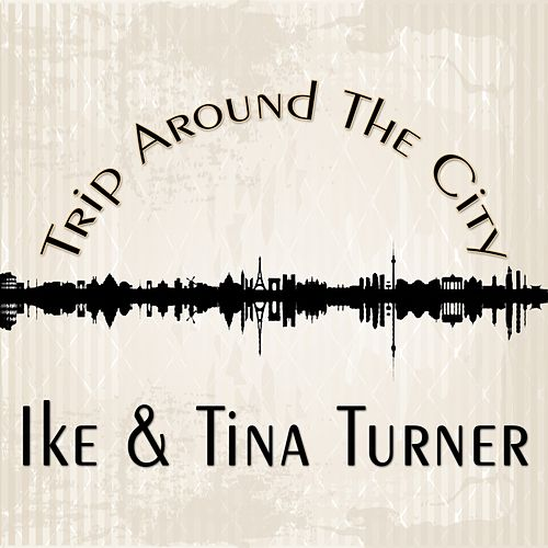 Trip Around The City by Ike and Tina Turner