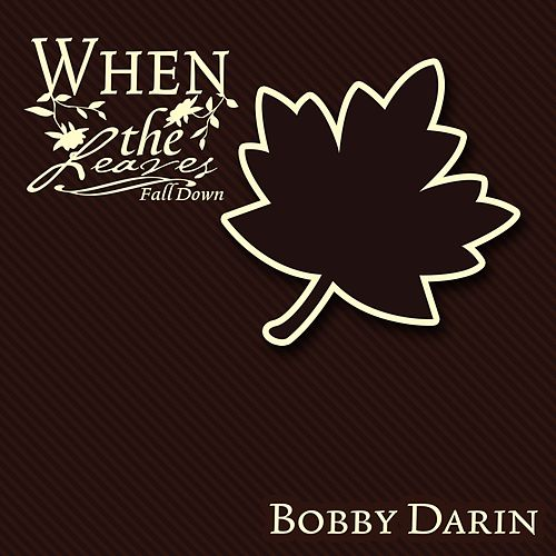 When The Leaves Fall Down by Bobby Darin