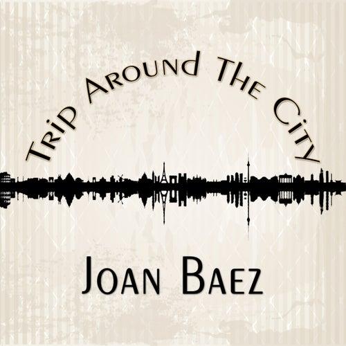 Trip Around The City by Joan Baez