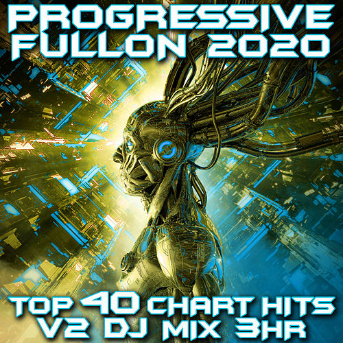 Progressive Fullon 2020 Top 40 Chart Hits V2 DJ Mix 3Hr by Goa Doc