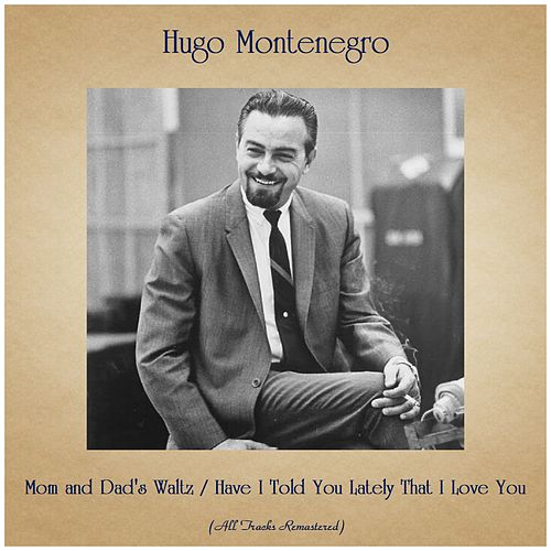 Mom and Dad's Waltz / Have I Told You Lately That I Love You (All Tracks Remastered) de Hugo Montenegro