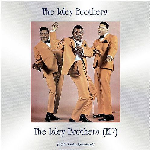 The Isley Brothers (EP) (All Tracks Remastered) by The Isley Brothers