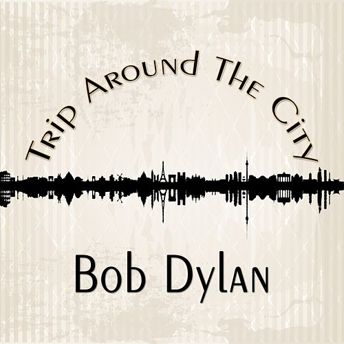 Trip Around The City by Bob Dylan