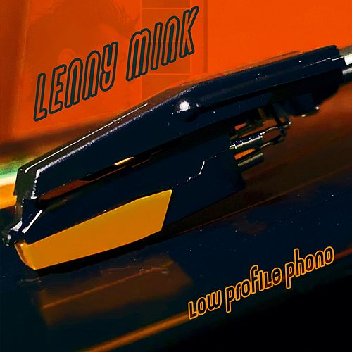 Low Profile Phono by Lenny Mink