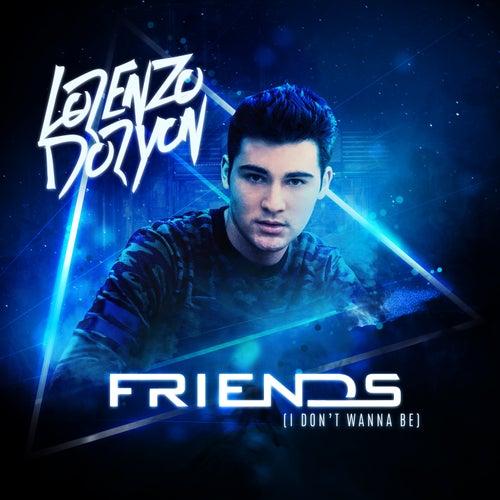 Friends (I Don't Wanna Be) by Lorenzo Doryon