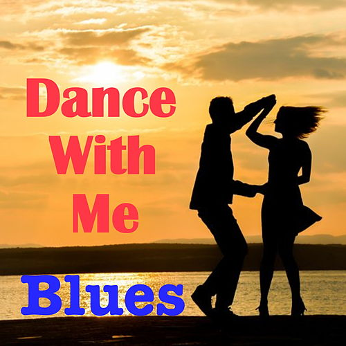 Dance With Me Blues by Various Artists