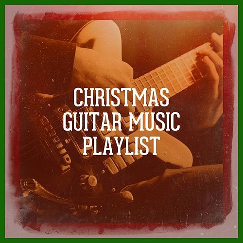 Christmas Guitar Music Playlist by Christmas Guitar Music, Christmas Instrumental Guitar, Guitar Christmas Carols
