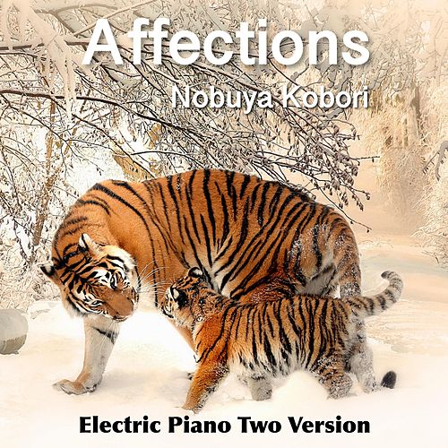 Affections (Electric Piano Two Version) by Nobuya  Kobori