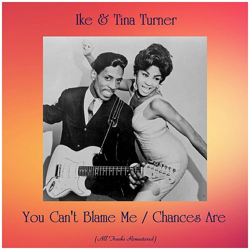You Can't Blame Me / Chances Are (All Tracks Remastered) by Ike and Tina Turner
