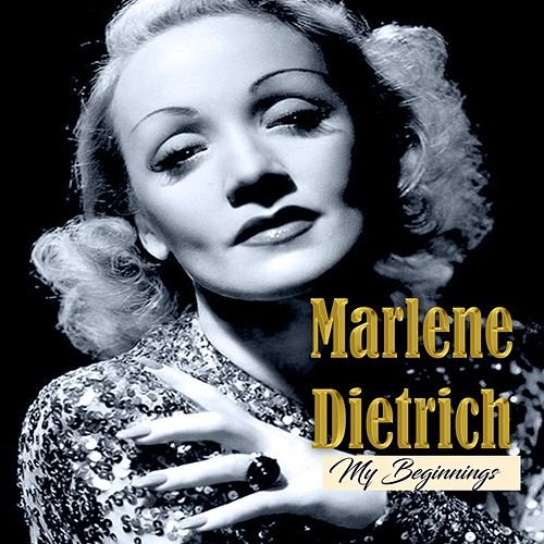 Marlene Dietrich - My Beginnings by Marlene Dietrich
