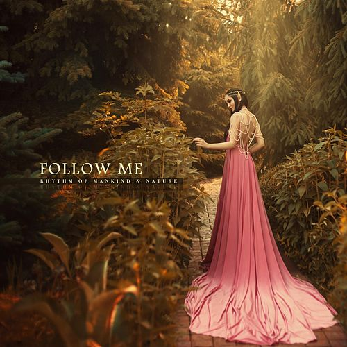 Follow Me by Rhythm of Mankind And Nature