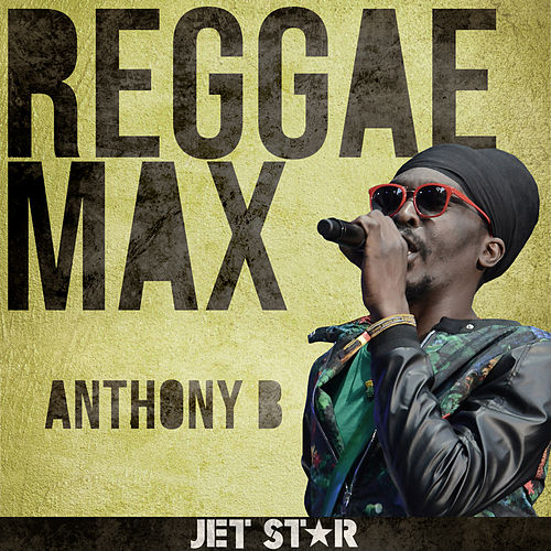 Jet Star reggae Max Presents.......Anthony B by Anthony B
