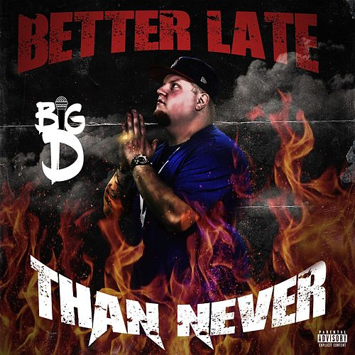 Better Late, Than Never by Big D