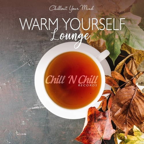 Warm Yourself Lounge (Chillout Your Mind) by Various Artists