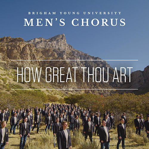 How Great Thou Art (Arr. D. Forrest) by BYU Men's Chorus
