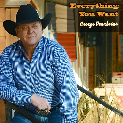 Everything You Want by George Dearborne