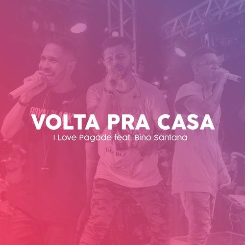 Volta pra Casa by I Love Pagode