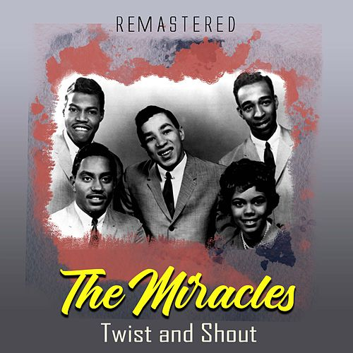 Twist and Shout (Remastered) by The Miracles