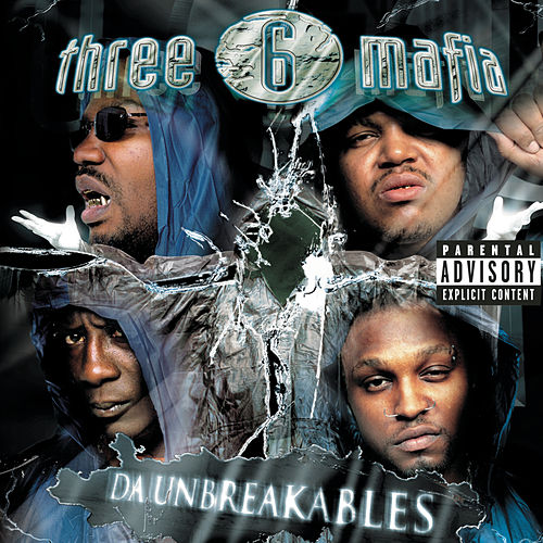 Da Unbreakables (Explicit Version) by Three 6 Mafia