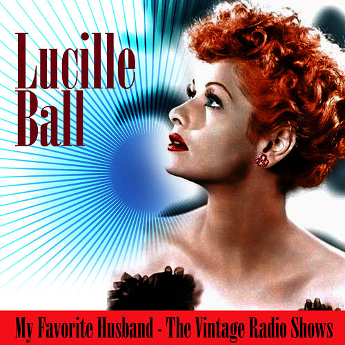 My Favorite Husband - The Vintage Radio Shows by Lucille Ball