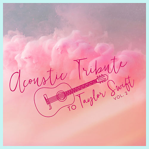 Acoustic Tribute to Taylor Swift, Vol. 2 (Instrumental) di Guitar Tribute Players