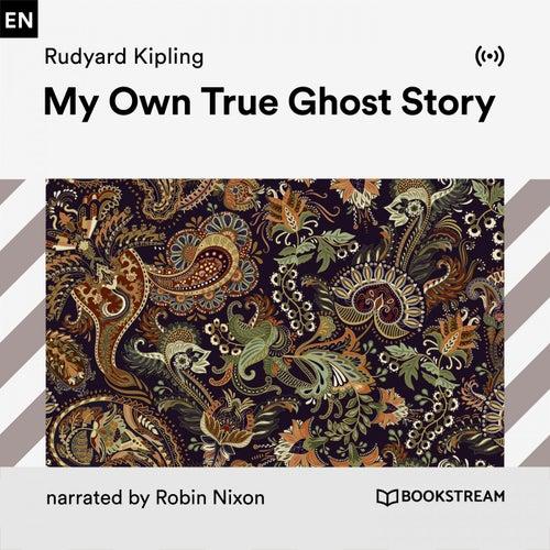 My Own True Ghost Story von Bookstream Audiobooks