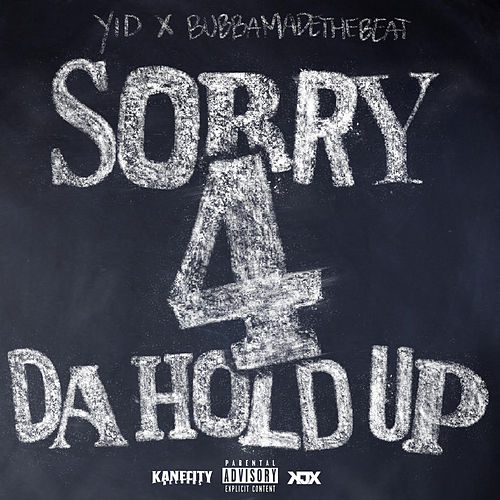 Sorry 4 da Hold Up by Yid