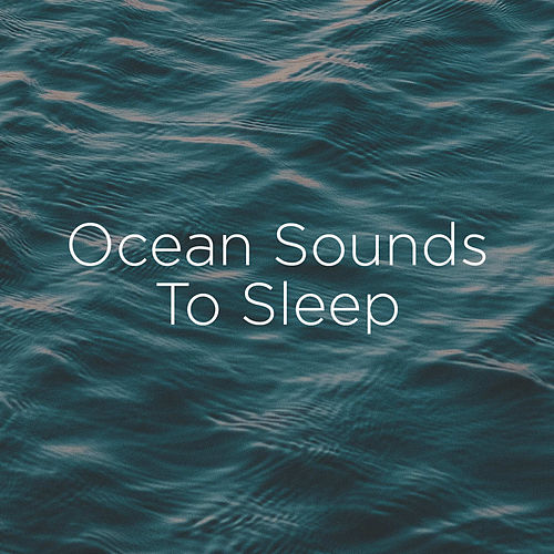 Ocean Sounds To Sleep by Ocean Sounds (1)
