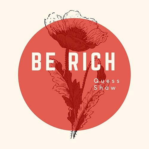 Be Rich by Quess Shaw